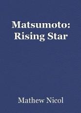 Matsumoto: Rising Star