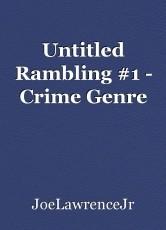 Untitled Rambling #1 - Crime Genre