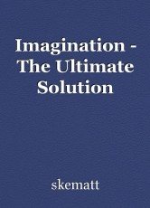 Imagination - The Ultimate Solution