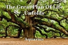 The Great Plan Of Life Unfolds