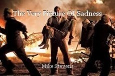 The Very Picture Of Sadness