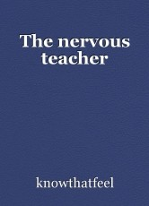The nervous teacher