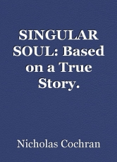 SINGULAR SOUL: Based on a True Story.