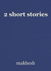 2 short stories