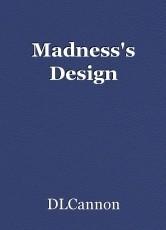 Madness's Design