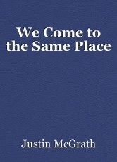We Come to the Same Place