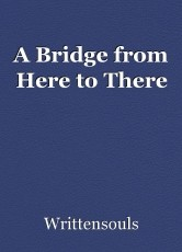A Bridge from Here to There