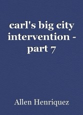 carl's big city intervention - part 7