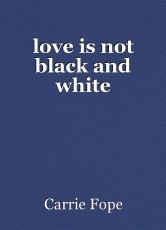 love is not black and white
