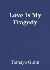 Love Is My Tragedy