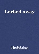 Locked away