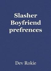 Slasher Boyfriend prefrences