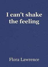 I can't shake the feeling