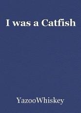 I was a Catfish