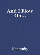And I Flow On...