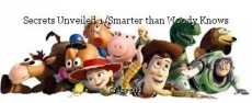 Secrets Unveiled 1/Smarter than Woody Knows