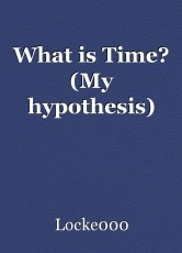 What is Time? (My hypothesis)