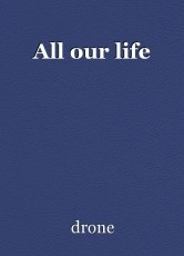 All our life