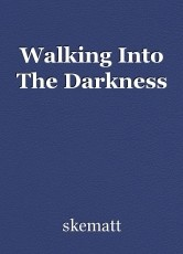 Walking Into The Darkness