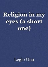 Religion in my eyes (a short one)