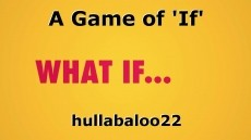 A Game of 'If'