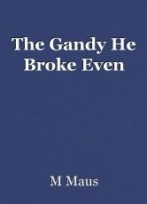 The Gandy He Broke Even