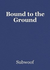 Bound to the Ground