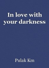 In love with your darkness