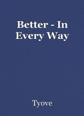 Better - In Every Way