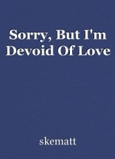 Sorry, But I'm Devoid Of Love