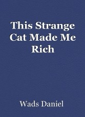 This Strange Cat Made Me Rich