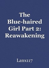 The Blue-haired Girl Part 2: Reawakening