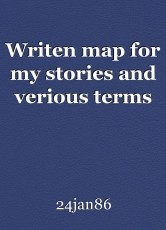 Writen map for my stories and verious terms