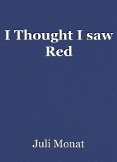 I Thought I saw Red