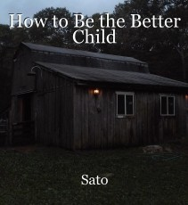 How to Be the Better Child