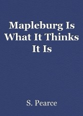 Mapleburg Is What It Thinks It Is