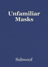 Unfamiliar Masks