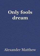 Only fools dream