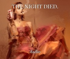 THE NIGHT DIED.