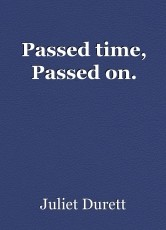 Passed time, Passed on.