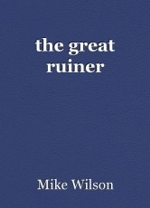 the great ruiner