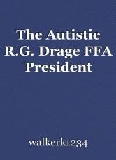 The Autistic R.G. Drage FFA President