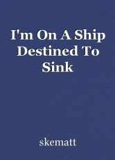 I'm On A Ship Destined To Sink