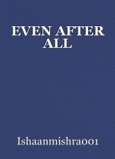 EVEN AFTER ALL