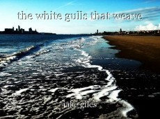 the white gulls that weave