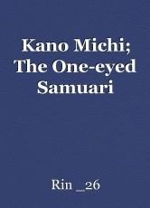 Kano Michi; The One-eyed Samuari