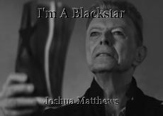 I'm A Blackstar