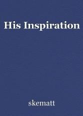 His Inspiration