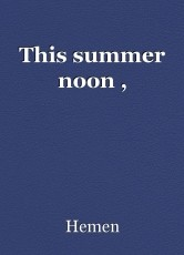 This summer noon ,