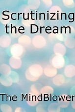 Scrutinizing the Dream